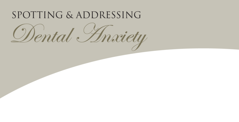 Spotting and Addressing Dental Anxiety